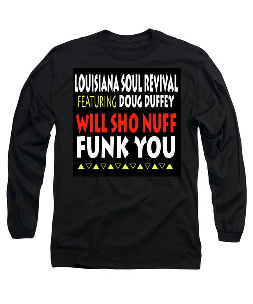 Lsrfdd Will Sho Nuff Funk You Long Sleeve T-Shirt