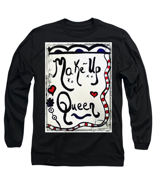 Make-up Queen Long Sleeve T-Shirt