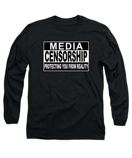 Long Sleeve T-Shirt featuring the digital art Media Censorship Protecting You From Reality by Bruce Stanfield