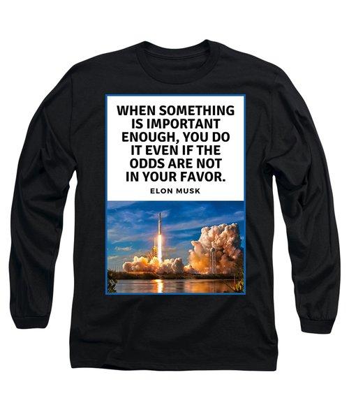 Motivational Quote Elon Musk Falcon Heavy Rocket Launch Long Sleeve T-Shirt