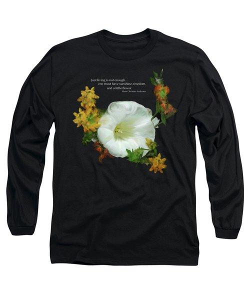 Need A Little Flower Long Sleeve T-Shirt