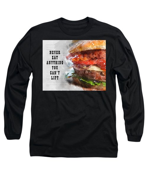 Never Eat Anything You Cant Lift Long Sleeve T-Shirt