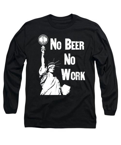 No Beer - No Work - Anti Prohibition Long Sleeve T-Shirt