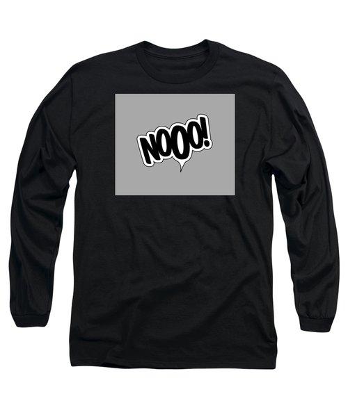 Nooo Long Sleeve T-Shirt