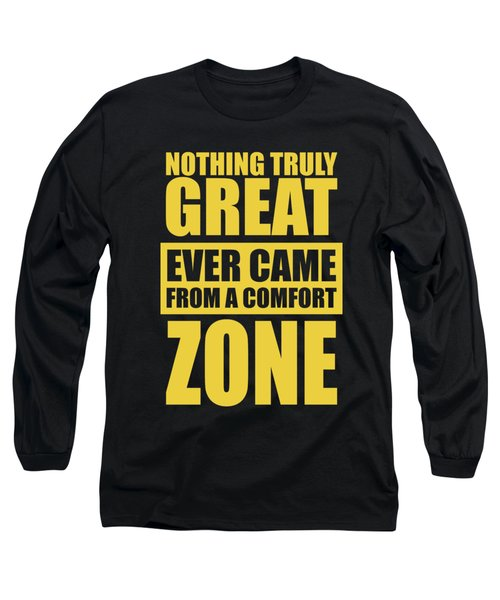 Nothing Great Ever Came From A Comfort Zone Life Inspirational Quotes Poster Long Sleeve T-Shirt