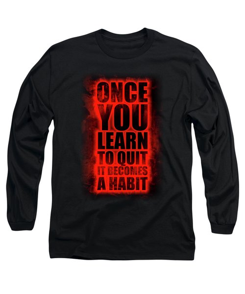 Once You Learn To Quit It Becomes A Habit Gym Motivational Quotes Poster Long Sleeve T-Shirt
