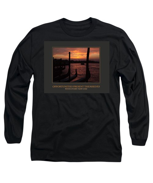 Opportunities Present Themselves With Every New Day Long Sleeve T-Shirt by Donna Corless