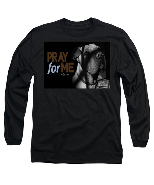 Please Pray For Me Long Sleeve T-Shirt