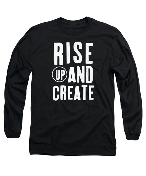 Rise Up And Create- Art By Linda Woods Long Sleeve T-Shirt by Linda Woods