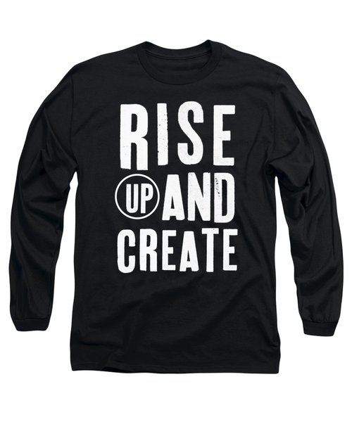 Rise Up And Create- Art By Linda Woods Long Sleeve T-Shirt