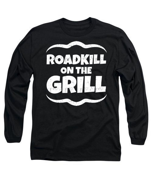 Road Kill On The Grill Long Sleeve T-Shirt
