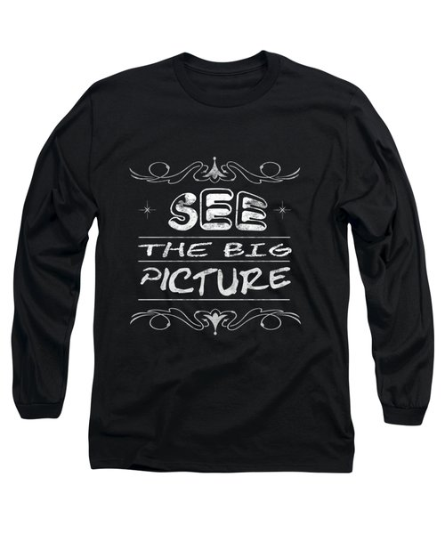 See The Big Picture Inspiring Typography Long Sleeve T-Shirt by Georgeta Blanaru