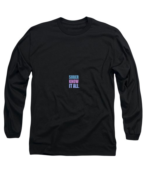 Sober Know It All Long Sleeve T-Shirt
