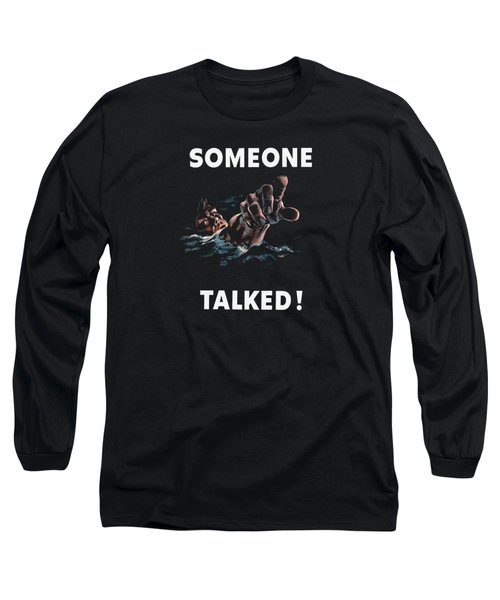 Someone Talked -- Ww2 Propaganda Long Sleeve T-Shirt