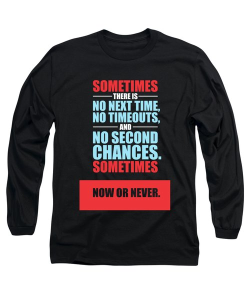 Sometimes There Is No Next Time No Timeouts Gym Motivational Quotes Poster Long Sleeve T-Shirt