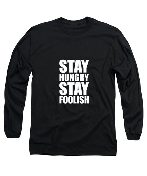 Stay Hungry Stay Foolish - Steve Jobs - Inspirational Quote Long Sleeve T-Shirt