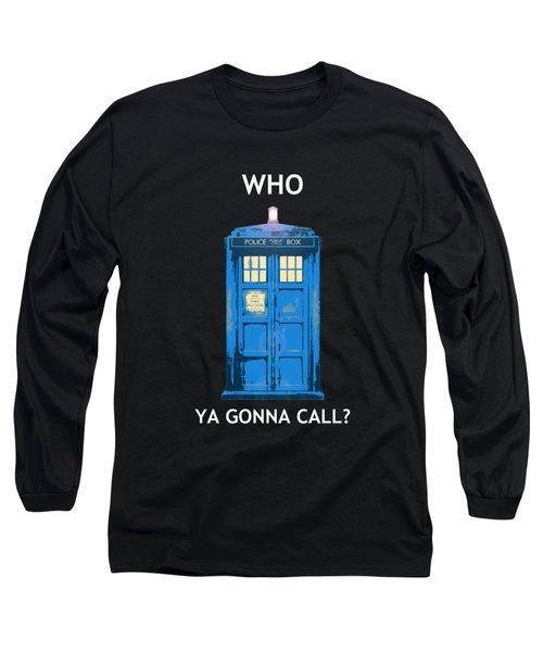 Tardis - Who Ya Gonna Call Long Sleeve T-Shirt