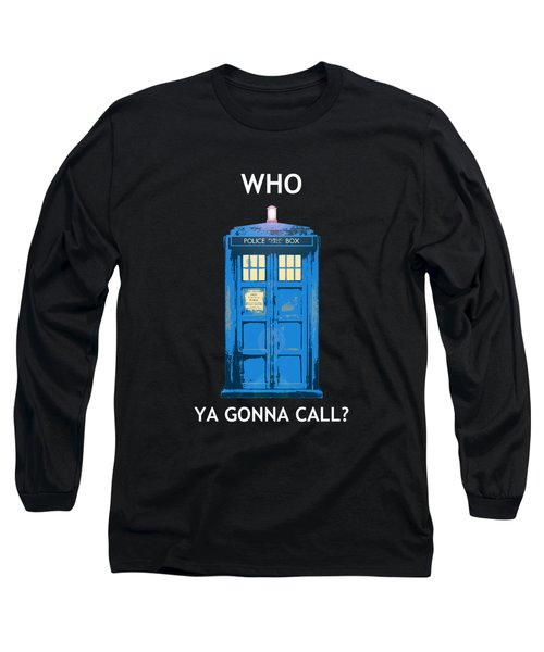 Tardis - Who Ya Gonna Call Long Sleeve T-Shirt