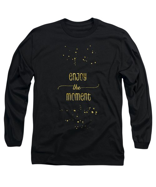 Text Art Gold Enjoy The Moment Long Sleeve T-Shirt