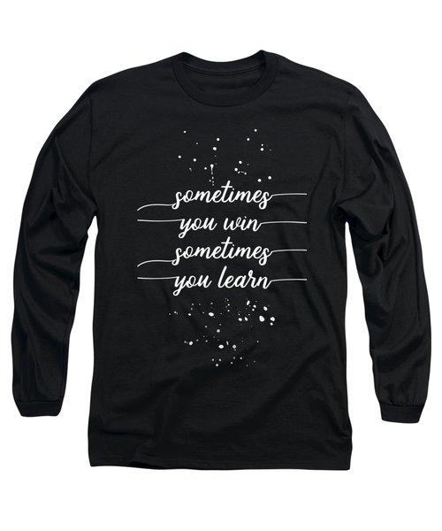 Text Art Sometimes You Win - Sometimes You Learn Long Sleeve T-Shirt