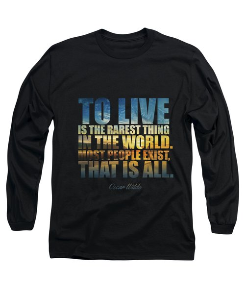 To Live Is The Rarest Thing... Long Sleeve T-Shirt