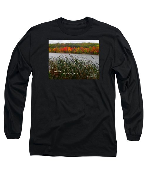Today I Give Thanks Long Sleeve T-Shirt by Christina Verdgeline