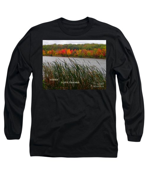 Today I Give Thanks Long Sleeve T-Shirt
