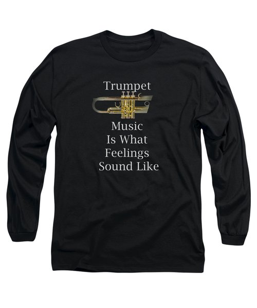 Trumpet Is What Feelings Sound Like 5583.02 Long Sleeve T-Shirt by M K  Miller