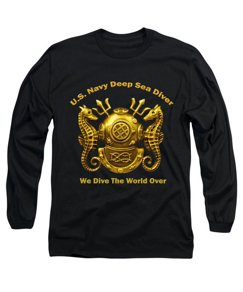 U.s. Navy Deep Sea Diver We Dive The World Over Long Sleeve T-Shirt