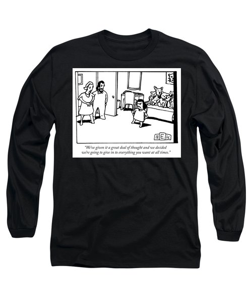 We Have Given It A Great Deal Of Thought And Long Sleeve T-Shirt