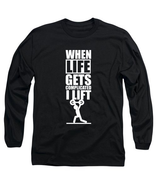 When Life Gets Complicated I Lift Gym Inspirational Quotes Poster Long Sleeve T-Shirt