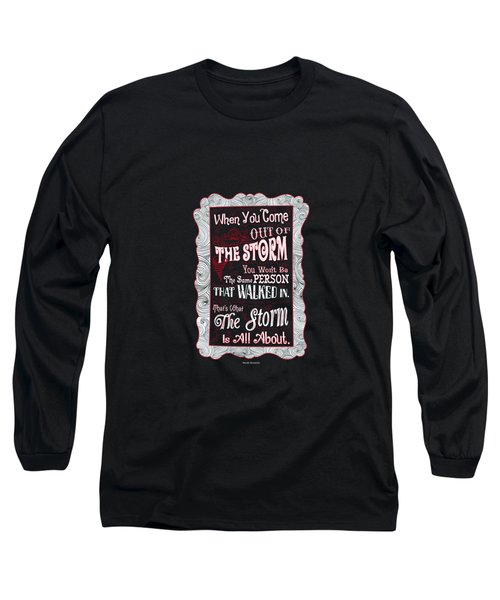 When You Come Out Of The Storm You Wont Be The Same Person Quotes Poster Long Sleeve T-Shirt