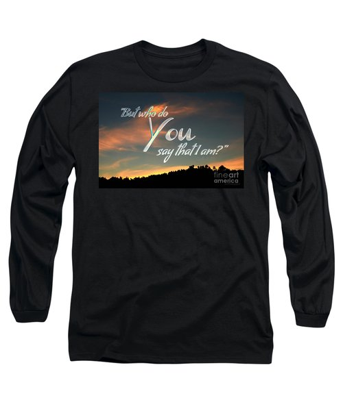 Who Do You Say That I Am Long Sleeve T-Shirt