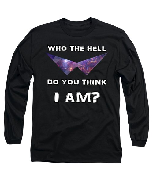 Who The Hell Do You Think I Am? Long Sleeve T-Shirt