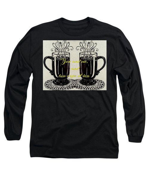 You And Me, And Two Cups Of Tea Long Sleeve T-Shirt