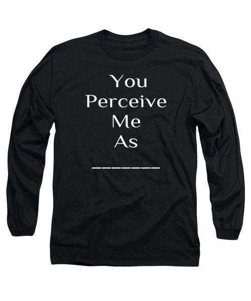 You Perceive Me As... Long Sleeve T-Shirt