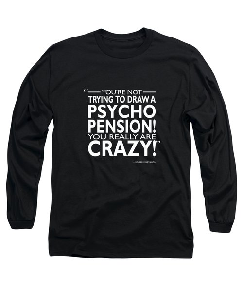 You Really Are Crazy Long Sleeve T-Shirt