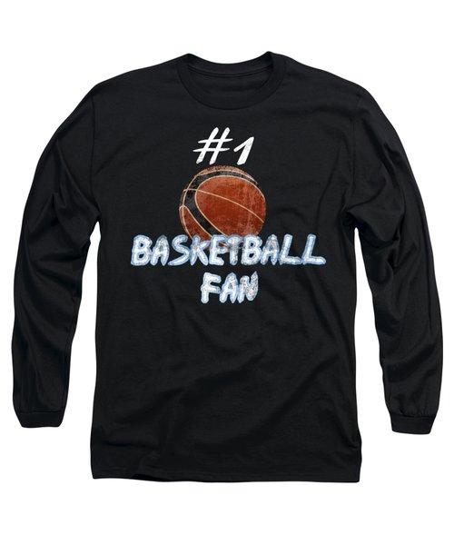 #1 Basketball Fan Long Sleeve T-Shirt