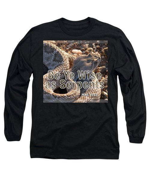 Be Ye Wise As Serpents Long Sleeve T-Shirt