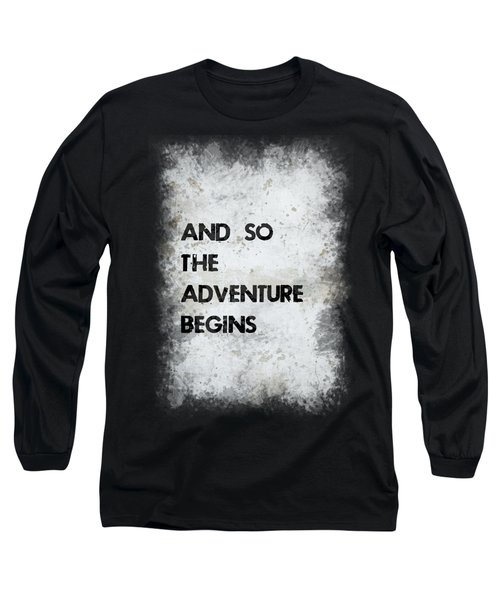 And So The Adventure Begins Long Sleeve T-Shirt