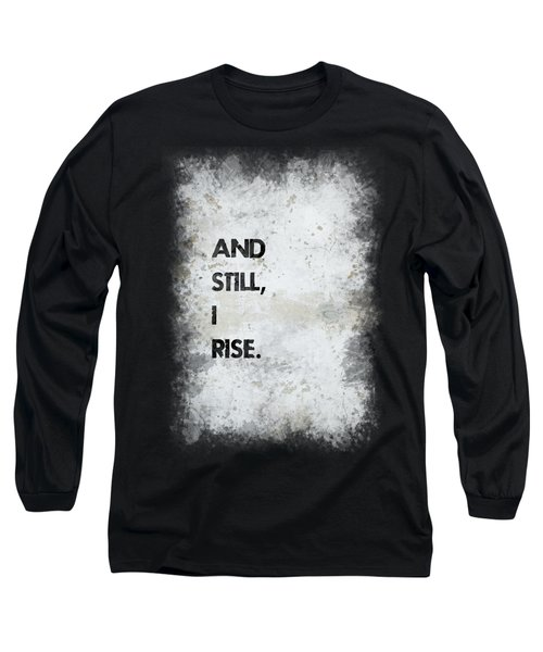 And Still I Rise Long Sleeve T-Shirt