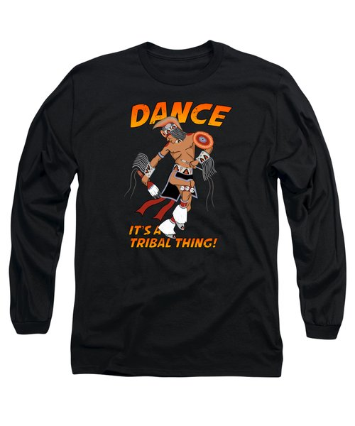 Its A Tribal Thing Long Sleeve T-Shirt