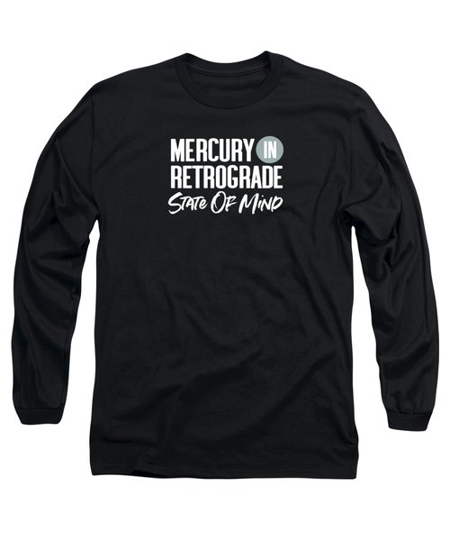 Mercury In Retrograde State Of Mind- Art By Linda Woods Long Sleeve T-Shirt