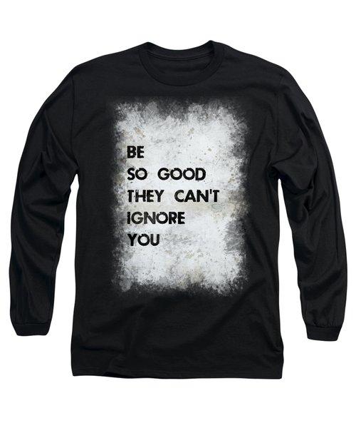 Be So Good Long Sleeve T-Shirt