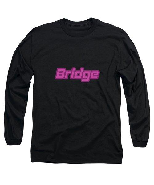 Bridge #bridge Long Sleeve T-Shirt