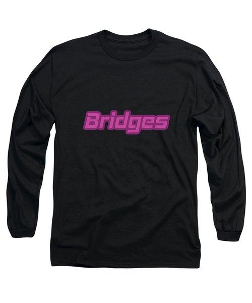 Bridges #bridges Long Sleeve T-Shirt