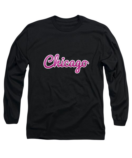Chicago #chicago Long Sleeve T-Shirt
