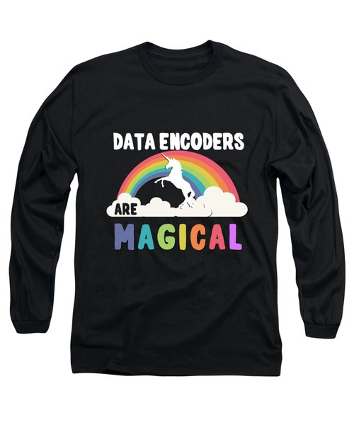 Data Encoders Are Magical Long Sleeve T-Shirt
