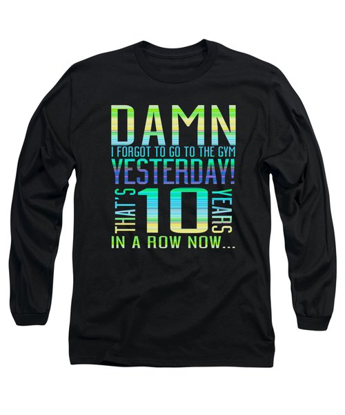 Forgot The Gym Long Sleeve T-Shirt