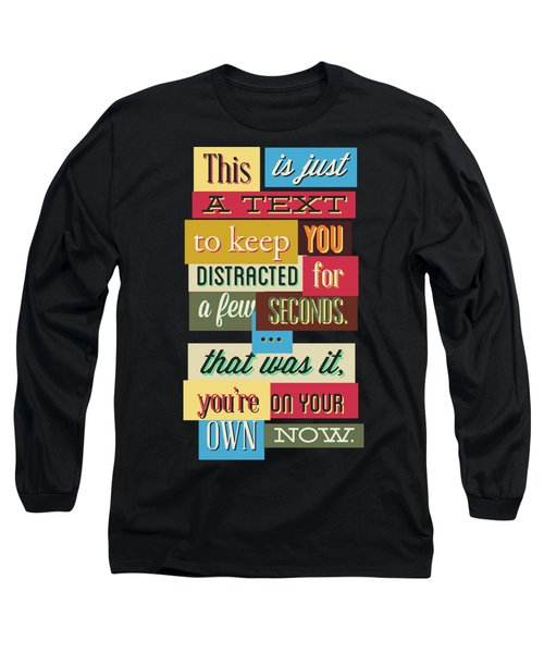 Funny Typography Design Keep You Distracted Long Sleeve T-Shirt